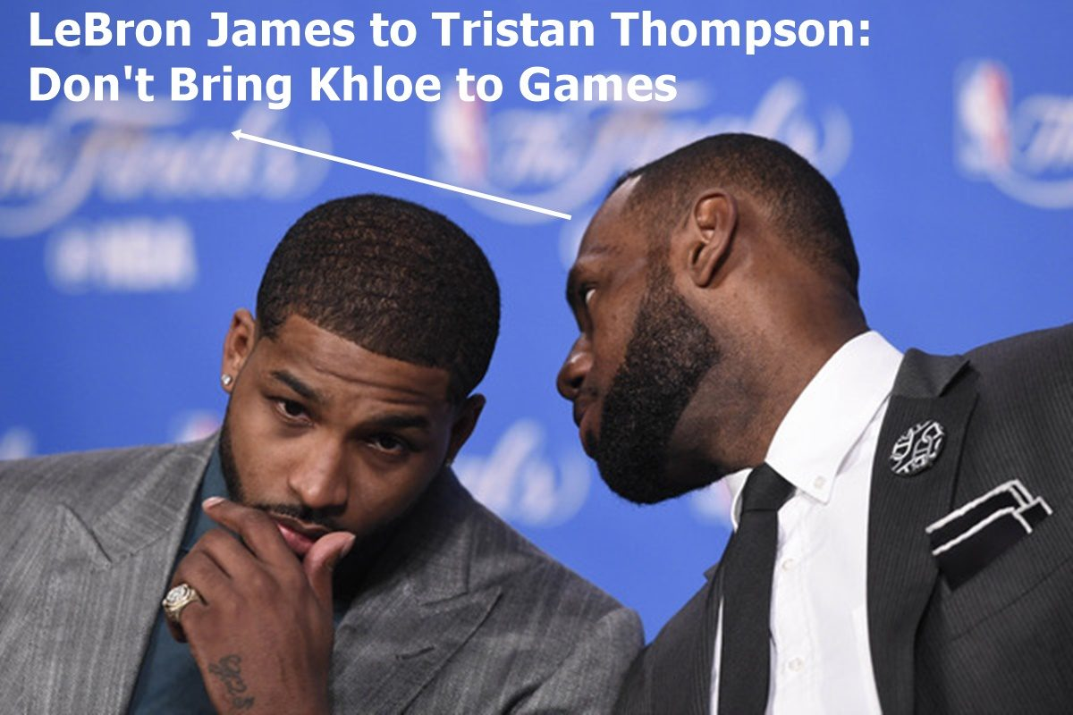 LeBron James to Tristan Thompson: Don't Bring Khloe to Games