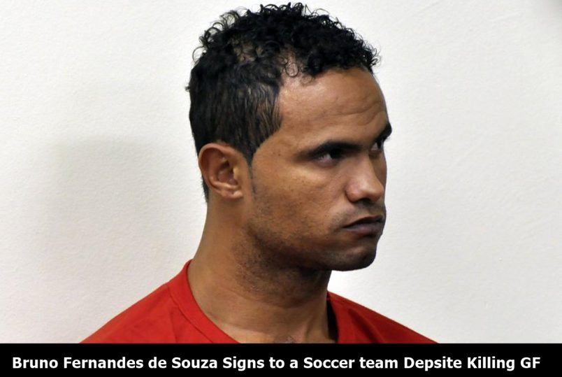 Bruno Fernandes de Souza Signs To Soccer Team After ORDERING GF's Brutal Murder
