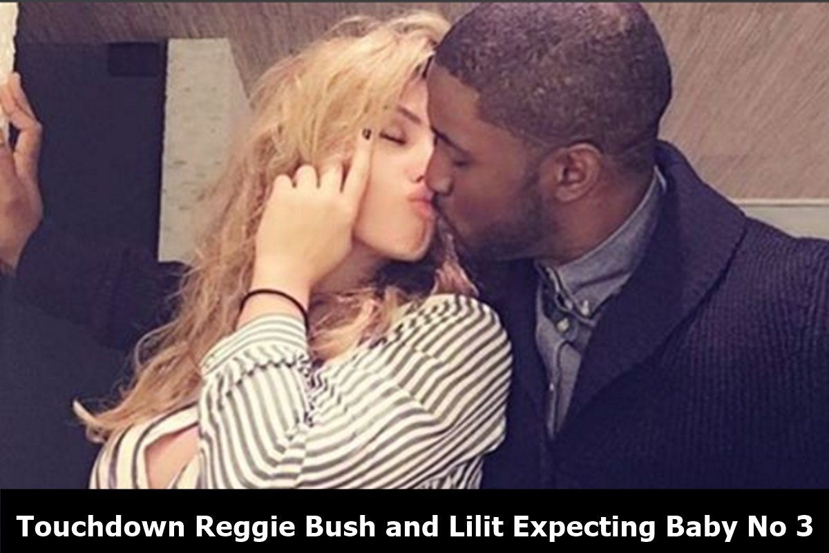 Touchdown Reggie Bush and Lilit Expecting Baby No 3