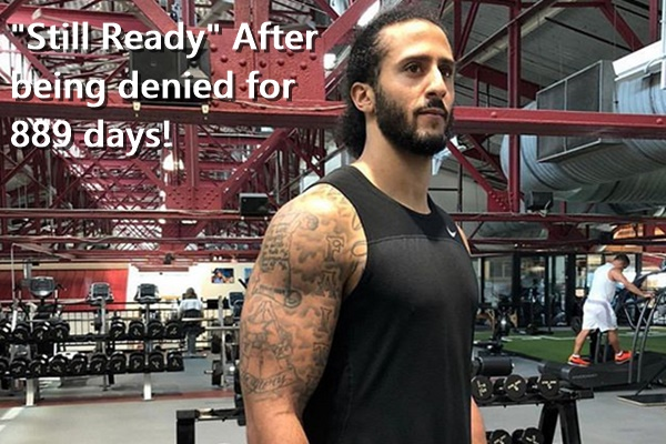 """Colin Kaepernick """"Still Ready"""" After Being DENIED for 889 Days"""